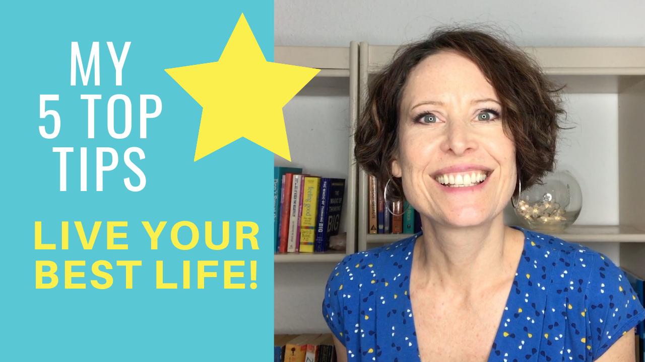 5 top tips to live your best life now