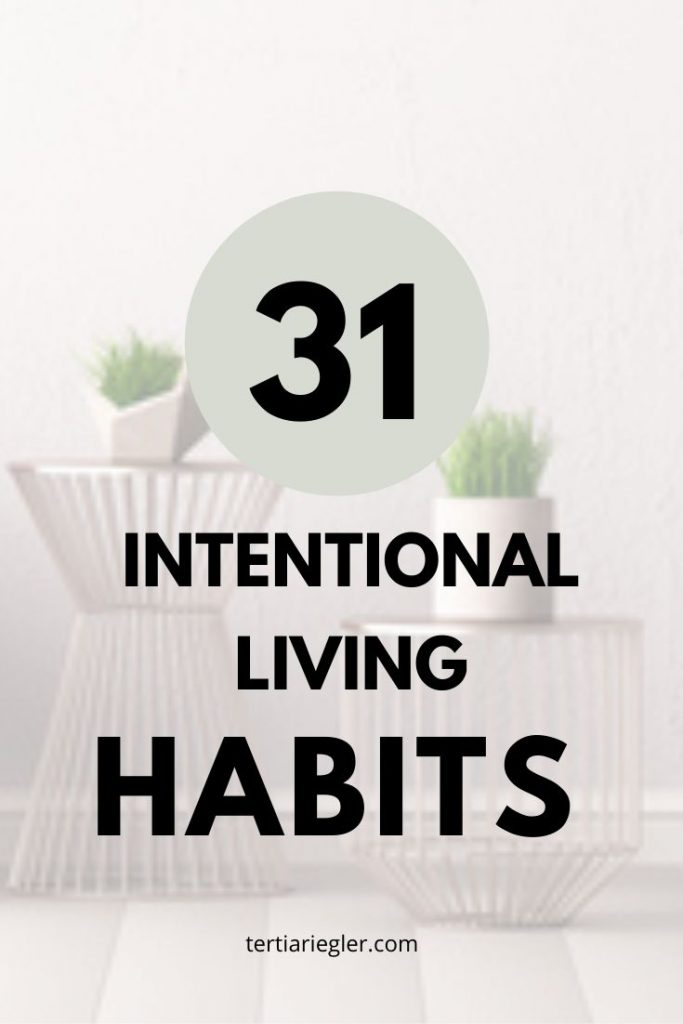Intentional living habits let you stop living in reaction and help you focus on what is important. Discover 31 habits you can start now
